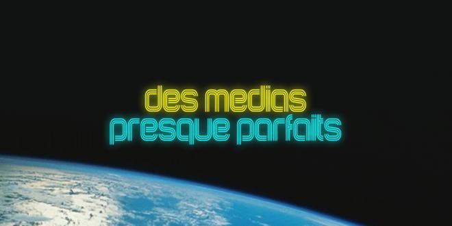 Projet «Des Médias Presque Parfaits»